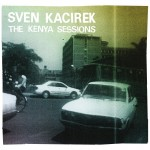 Sven Kacirek - The Kenya Sessions (Voe 21.02.2011 - Pingipung/Kompakt/a-musik/Morr Music)