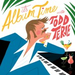 TODD TERJE - It's Album Time (Olsen Records/ Kobalt Label Services) Release Date: 04.04.14