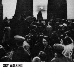 SKY WALKING - CHRISTIAN NAUJOKS, PETER KERSTEN, RICHARD VON DER SCHULENBURG (SKY WALKING/DIAL/KOMPAKT /ROUGHTRADE) RELEASE DATE: 13.OCT 2014